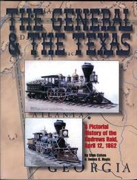 The General & the Texas: A Pictorial History of the Andrews Raid, April 12, 1862