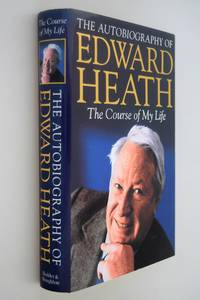 The course of my life : the autobiography of Edward Heath. { SIGNED COPY }