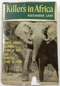 Killers in Africa: The Truth About Animals Lying in Wait and Hunters Lying in Print