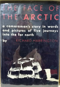 The Face of the Arctic:  A Cameraman's Story in Words and Pictures of Five  Journeys Into the Far North