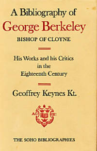 A Bibliography of George Berkeley Bishop of Cloyne. His Works and His Critics in the Eighteenth Century