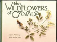 THE WILDFLOWERS OF CANADA.  ALGROVE PUBLISHING CLASSIC REPRINT SERIES.