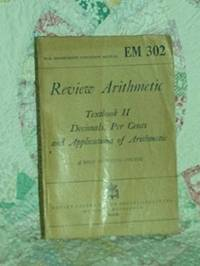 EM 302-Review Arithmetic Textbook II Decimals, Per Cents and Applications of Arithmetic, a Self...
