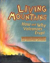 Living Mountains: How and Why Volcanoes Erupt by  Christine  Jacques; Laverne - Paperback - 2006-01-15 - from Solomonsmine and Biblio.com