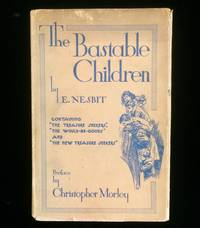 The Bastable Children: Containing The Treasure Seekers, The Would-Be-Goods , and The New Treasure Seekers