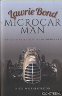Lawrie Bond, Microcar Man. An Illustrated History of Bond Cars by  Nick Wotherspoon - Hardcover - 2017 - from Klondyke (SKU: 00214551)