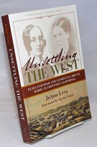 image of Unsettling the West; Eliza Farnham and Georgiana Bruce Kirby in Frontier California. Foreword by Kevin Starr