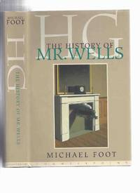 H.G.:  The History of Mr Wells ---by Michael Foot ( Herbert George Wells Biography )