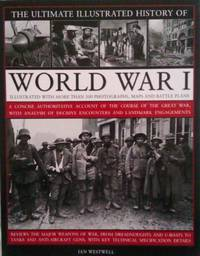 image of The Ultimate Illustrated History of World War I [Paperback]
