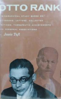 Otto Rank:  A Biographical Study