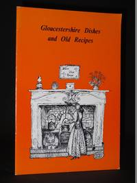 Gloucestershire Dishes and Old Recipes, Reprinted from Gleanings from Gloucestershire Housewives'
