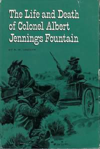THE LIFE AND DEATH OF COLONEL ALBERT JENNINGS FOUNTAIN