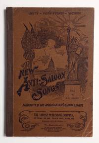 New anti-saloon songs; a collection of temperance and moral reform songs. Preprared at the request of the National Anti-Saloon League by E.S. Lorenz by  E.S Lorenz - 1905 - from Bolerium Books Inc., ABAA/ILAB (SKU: 255809)
