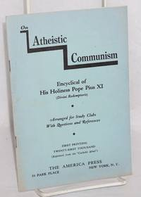 Atheistic communism: encyclical letter of his holiness Pius XI (Divini Redemptoris). Arranged for study clubs with questions and references