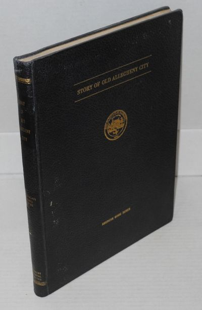Pittsburgh, PA: Allegheny Centennial Committee, 1941. xviii, 236p., black textured cloth binding wit...