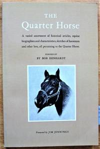 The Quarter Horse. a Varied Assortment of Historical Articles, Equine Biographies and Characteristics, Sketches of Horsemen and Other Lore, All Pertaining to the Quarter Horse