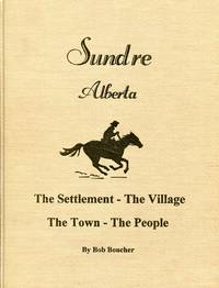 image of Sundre Alberta: the Settlement, the Village, the Town, the People