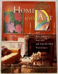 At Home with Art How Art Lovers Live with and Care for Their Treasures