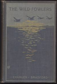 image of Wild Fowlers: or, sporting scenes and characters of the great lagoon; with many practical hints concerning shot-guns and ammunition, the natural history of wild-fowl, and the chivalric sportsman's best method of taking the game, The.