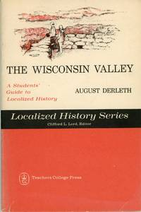 THE WISCONSIN VALLEY: A STUDENT'S GUIDE TO LOCALIZED HISTORY