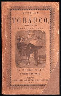 Thoughts and Stories on Tobacco, For American Lads; or Uncle Toby's Anti-Tobacco Advice to His Nephew Billy Bruce. (Fourth Thousand)(1852)