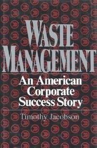 Waste Management : An American Corporate Success Story