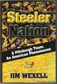 Steeler Nation:  A Pittsburgh Team, An American Phenomenon.