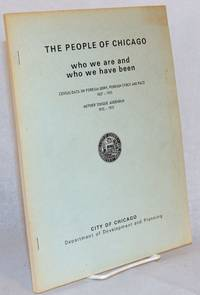 The people of Chicago; who we are and who we have been; census data on foreign born, foreign stock and race 1837 - 1970, mother tongue addendum 1910 - 1970