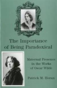 Importance Of Being Paradoxical: Maternal Presence in the Works of Oscar Wilde