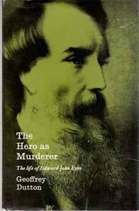 The Hero as Murderer.  The life of Edward John Eyre Australian Explorer and Governor of Jamaica 1815-1901