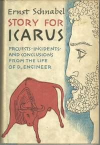 STORY FOR ICARUS Projects, Incidents, and Conclusions from the Life of D.  , Engineer
