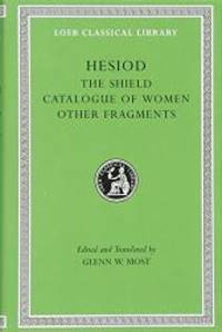 Hesiod: Volume II, The Shield. Catalogue of Women. Other Fragments. (Loeb Classical Library No. 503) by Hesiod - Hardcover - 2007-03-01 - from Books Express (SKU: 0674996232)
