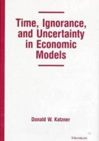 Time, Ignorance, and Uncertainty in Economic Models by Donald W. Katzner - 1998-12-15