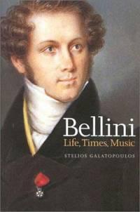 Bellini : Life, Times, Music 1801-1835