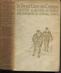 In Dwarf Land and Cannibal Country. A Record of Travel and Discovery in Central Africa.