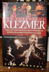 The Essential Klezmer : a Music Lover's Guide to Jewish Roots and Soul  Music, from the Old World to the Jazz Age to the Downtown Avant Garde