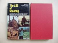 The ABC of Shooting  -  A Complete Guide to Game and Rough Shooting, Wild Fowling, Pigeon Shooting, Deer Stalking and Clay Pigeon Shooting