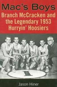 Mac's Boys: Branch McCracken and the Legendary 1953 Hurryin' Hoosiers (Quarry Books)