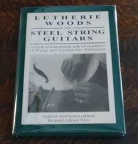 image of Lutherie Woods and Steel String Guitars A Guide to Tonewoods, with a  Compilation of Repair and Construction Techniques