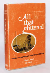 All that Glittered; the selected correspondence of Lionel Phillips 1890-1924; Maryna Fraser, Alan Jeeves [editors]