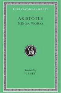 image of Aristotle: Minor Works: On Colours. On Things Heard. Physiognomics. On Plants. On Marvellous Things Heard. Mechanical Problems. On Indivisible Lines. ... Gorgias (Loeb Classical Library No. 307)