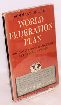 Summary of the World Federation Plan, an outline of a practical and detailed plan for world settlement