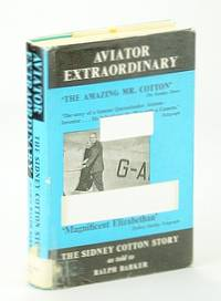 Aviator Extraordinary: The Sidney Cotton Story as told to Ralph Barker