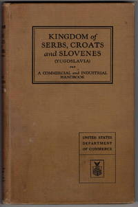 Kingdom of Serbs, Croats and Slovenes (Yugoslavia) A Commercial and Industrial Handbook. Department of Commerce, Trade Promotion Series Number 61.