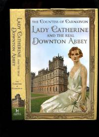 Lady Catherine and the Real Downton Abbey by  Countess of Carnarvon - Hardcover - Reprint - 2013 - from Roger Lucas Booksellers and Biblio.com