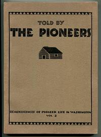 Told By the Pioneers Vol. II 1938: Tales of Frontier Life As Told by Those Who Remember The Days of the Territory and Early Statehood of Washington (Reminiscences of Pioneer Life in Washington Vol. 2)