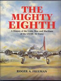 The Mighty Eighth.  A  History of the Units, Men and Machines of the US 8th Air Force