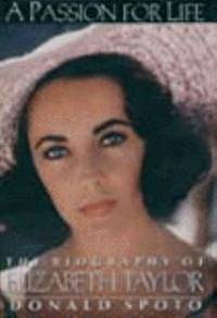 A Passion for Life : The Biography of Elizabeth Taylor