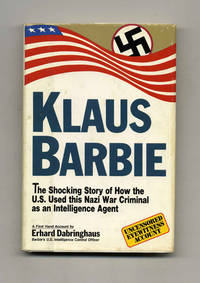 Klaus Barbie: the Shocking Story of How the U. S. Used This Nazi War  Criminal As an Intelligence Agent