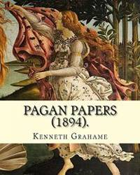 Pagan Papers  1894.  By: Kenneth Grahame: World's classic's